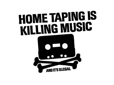 home taping is killing music and its illegal